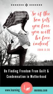 Freedom from mom guilt and pressure, freedom in Christ, Freedom from Condemnation as a mother
