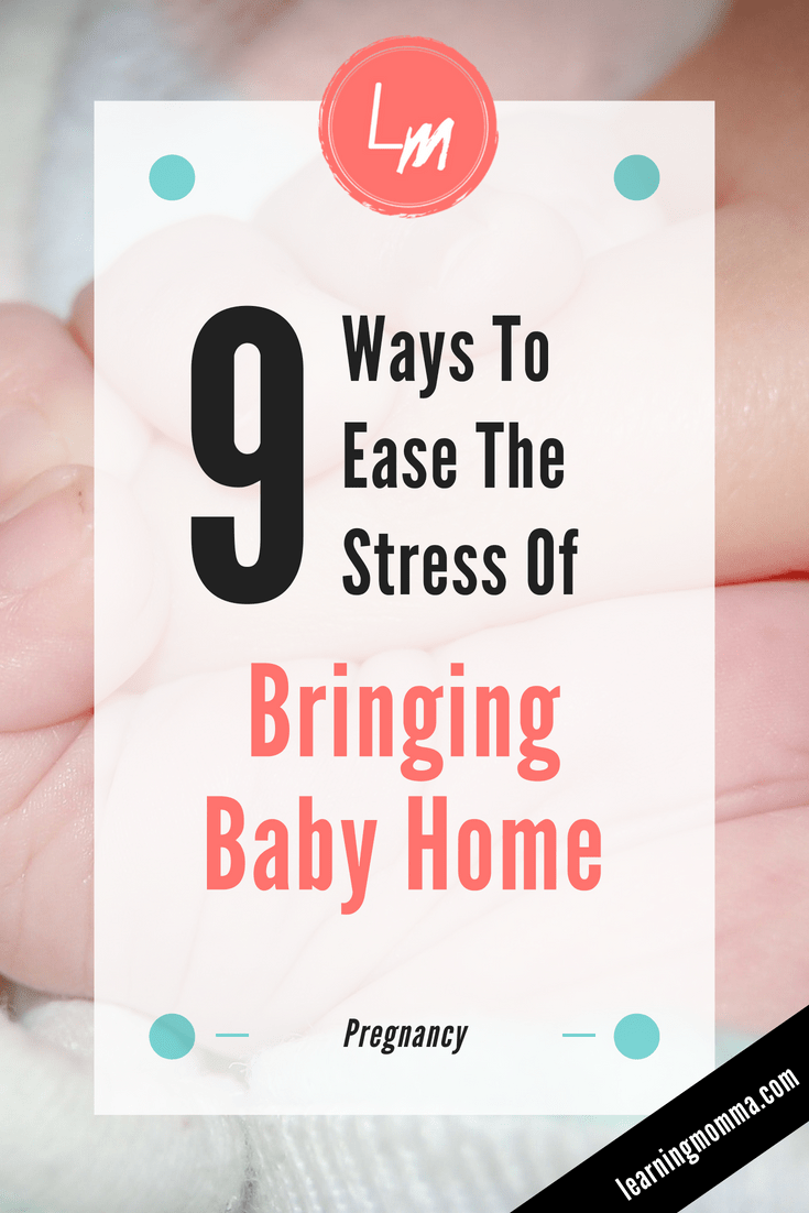 9 Ways To Ease The Stress Of Bringing Baby Home